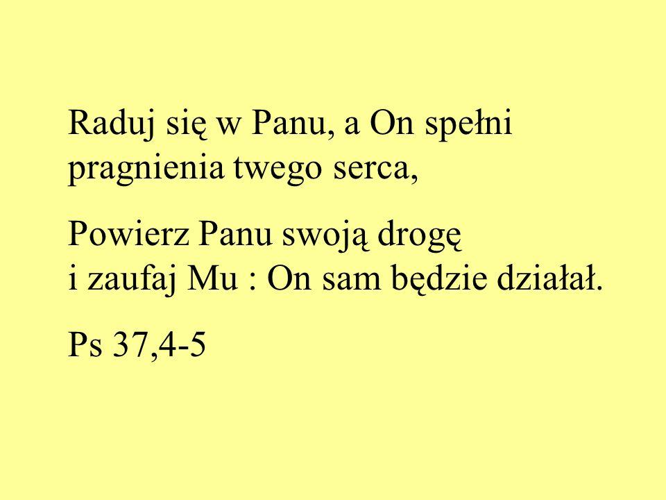 Raduj się w Panu, a On spełni pragnienia twego serca,