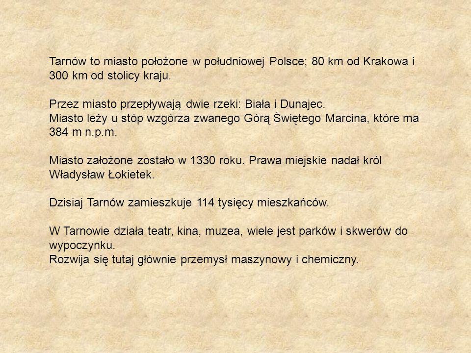 Tarnów to miasto położone w południowej Polsce; 80 km od Krakowa i 300 km od stolicy kraju.