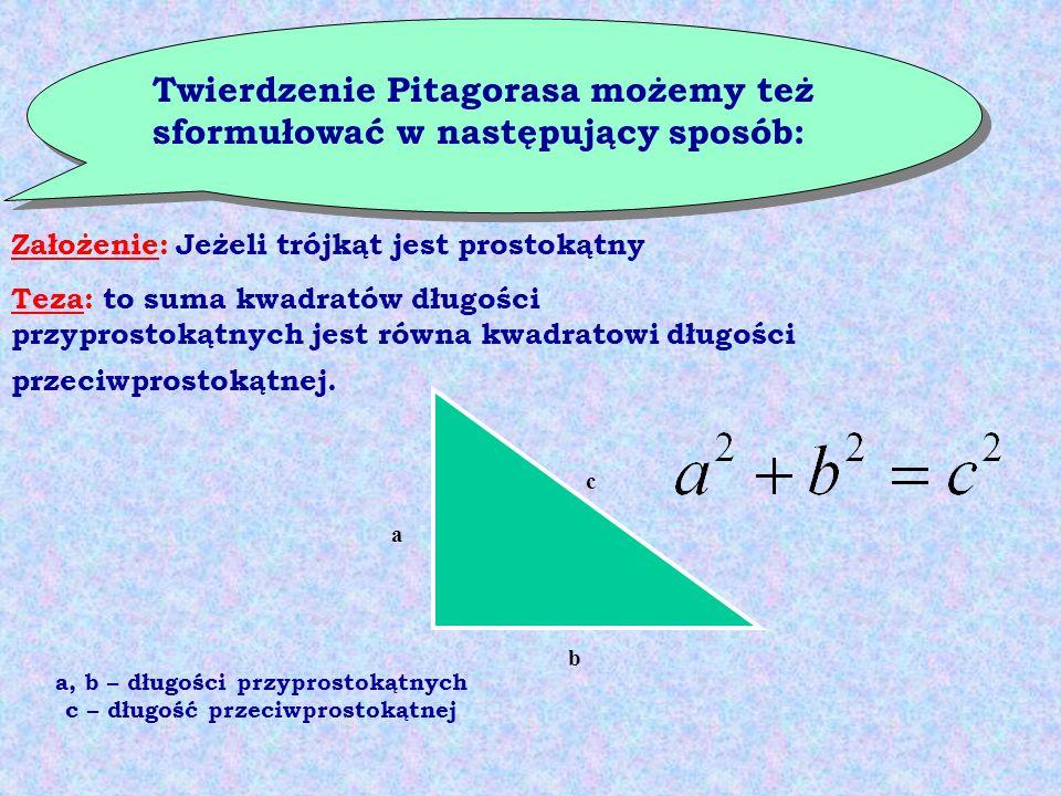 a, b – długości przyprostokątnych c – długość przeciwprostokątnej
