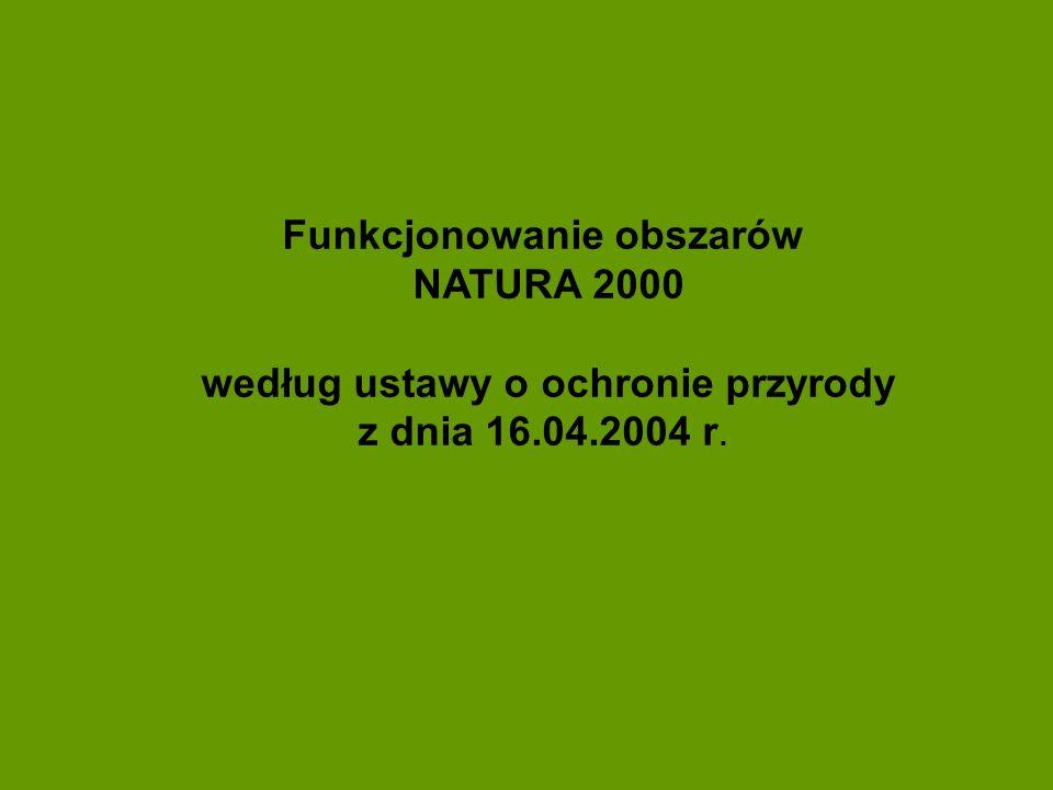 Funkcjonowanie obszarów NATURA 2000 według ustawy o ochronie przyrody z dnia 16.04.2004 r.