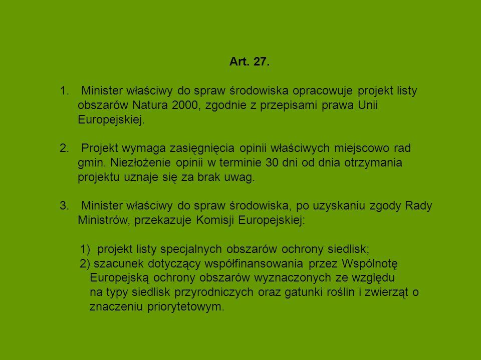 Art. 27.Minister właściwy do spraw środowiska opracowuje projekt listy obszarów Natura 2000, zgodnie z przepisami prawa Unii Europejskiej.