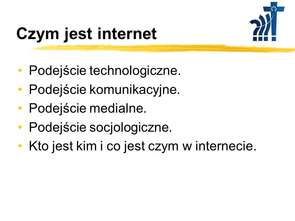 Czym jest internet Podejście technologiczne. Podejście komunikacyjne.