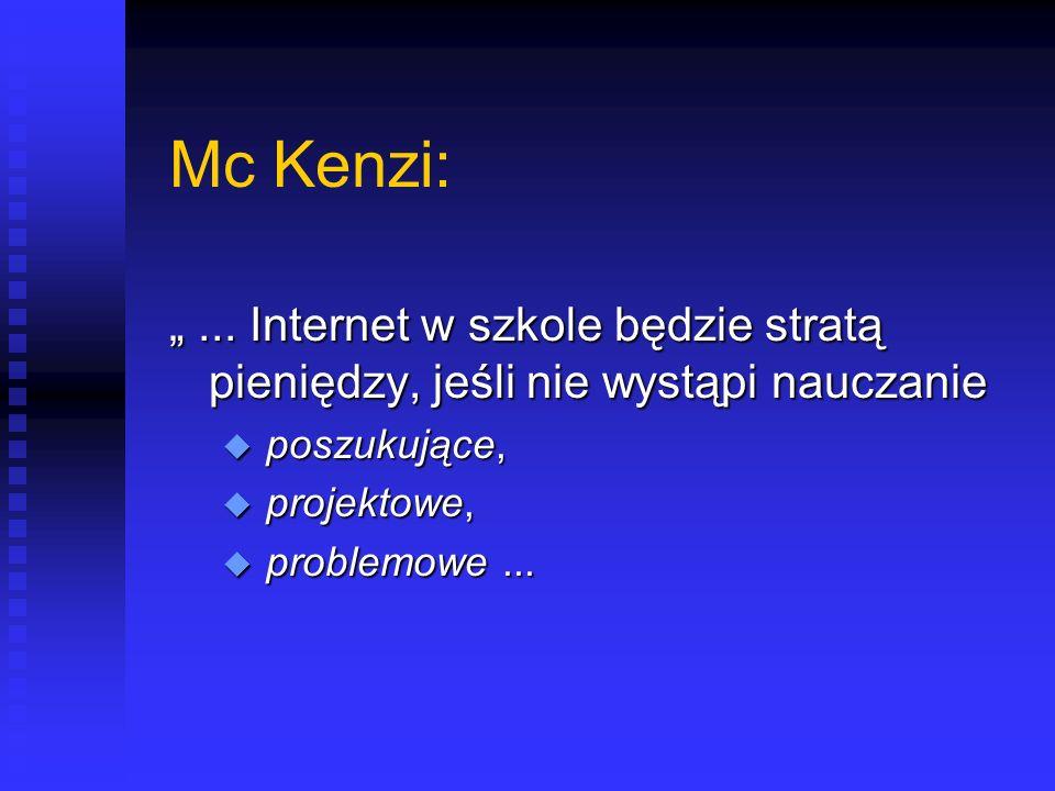 """Mc Kenzi: """" ... Internet w szkole będzie stratą pieniędzy, jeśli nie wystąpi nauczanie. poszukujące,"""