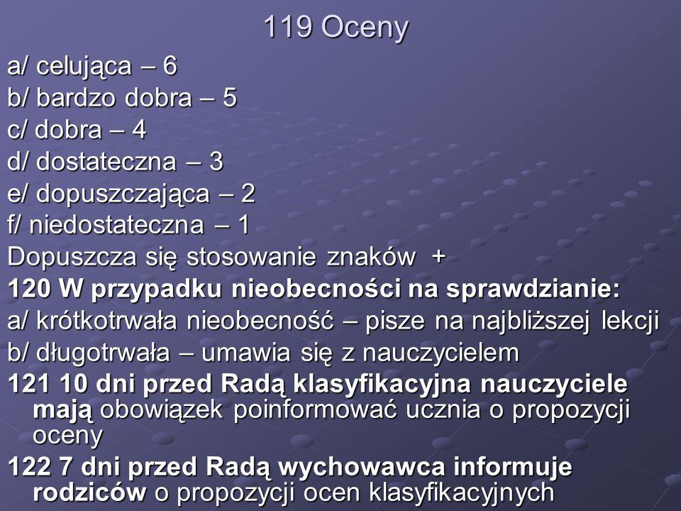119 Oceny a/ celująca – 6 b/ bardzo dobra – 5 c/ dobra – 4