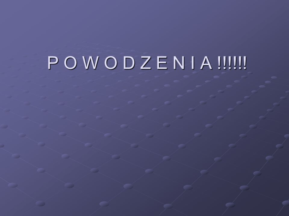 P O W O D Z E N I A !!!!!!