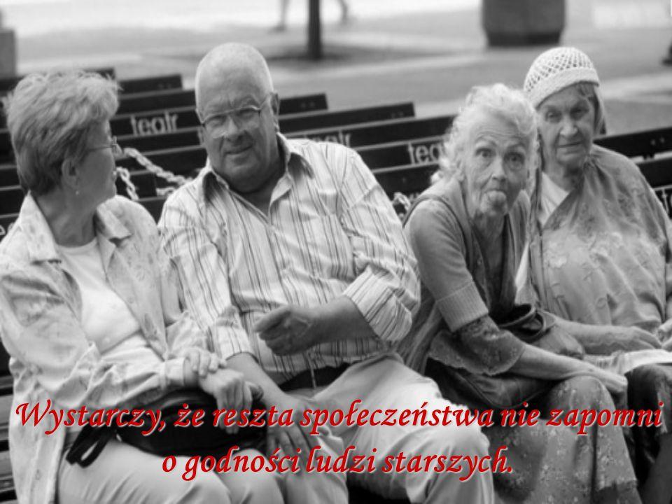 Wystarczy, że reszta społeczeństwa nie zapomni o godności ludzi starszych.