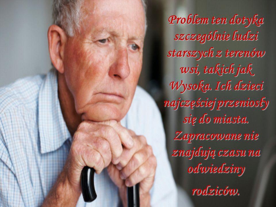 Problem ten dotyka szczególnie ludzi starszych z terenów wsi, takich jak Wysoka.