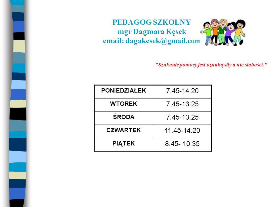 PEDAGOG SZKOLNY mgr Dagmara Kęsek email: dagakesek@gmail.com Szukanie pomocy jest oznaką siły a nie słabości.