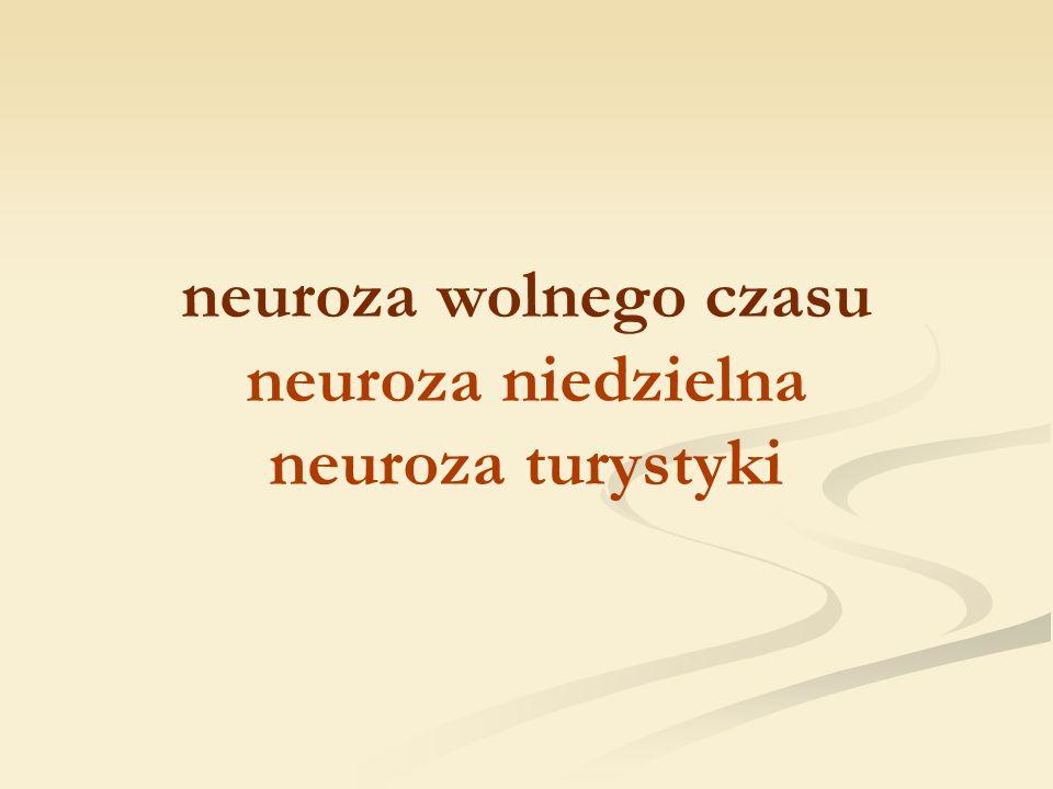 neuroza wolnego czasu neuroza niedzielna neuroza turystyki