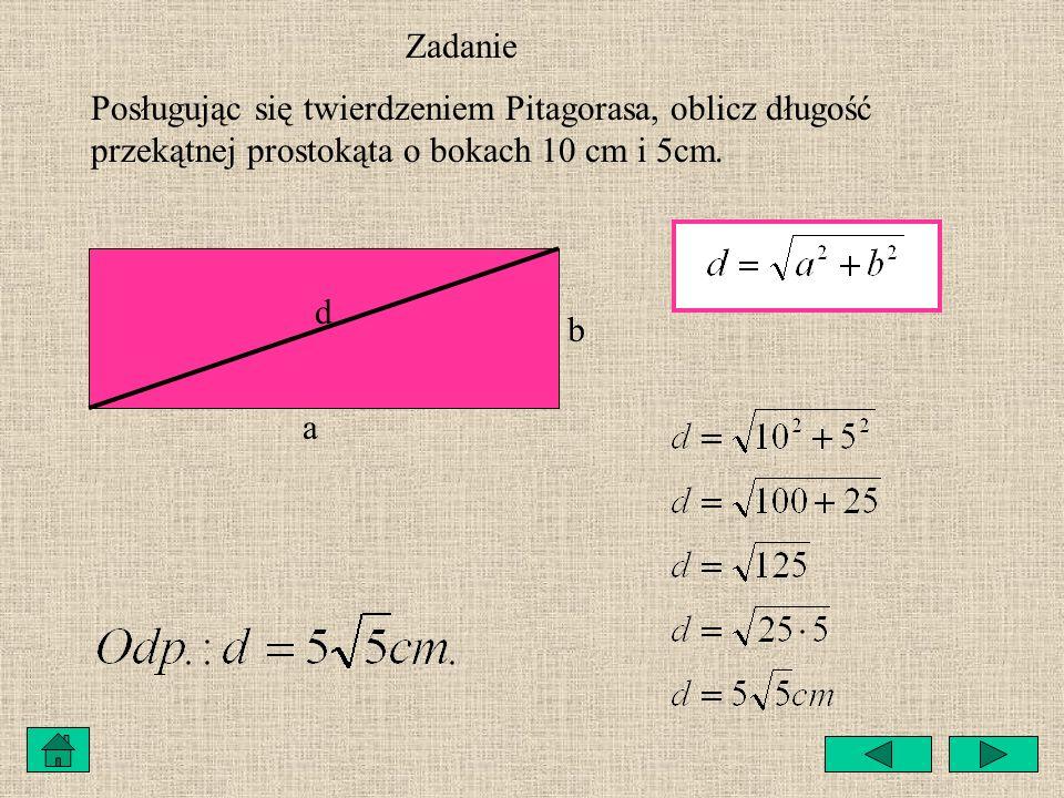 ZadaniePosługując się twierdzeniem Pitagorasa, oblicz długość przekątnej prostokąta o bokach 10 cm i 5cm.