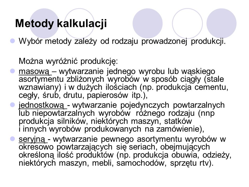 Metody kalkulacjiWybór metody zależy od rodzaju prowadzonej produkcji. Można wyróżnić produkcję:
