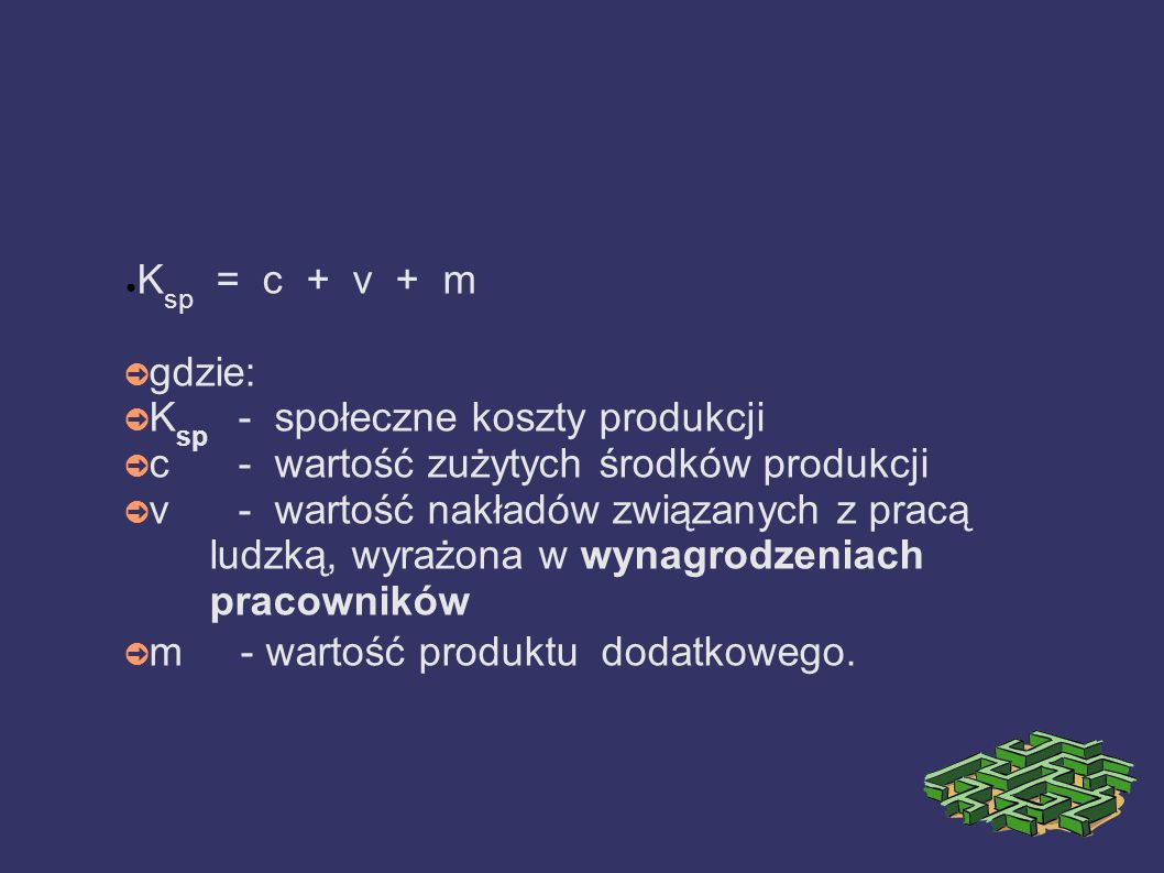 Ksp = c + v + m gdzie: Ksp - społeczne koszty produkcji. c - wartość zużytych środków produkcji.