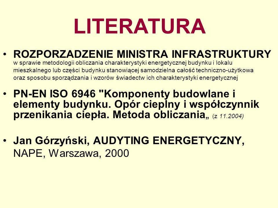 LITERATURA ROZPORZADZENIE MINISTRA INFRASTRUKTURY w sprawie metodologii obliczania charakterystyki energetycznej budynku i lokalu.
