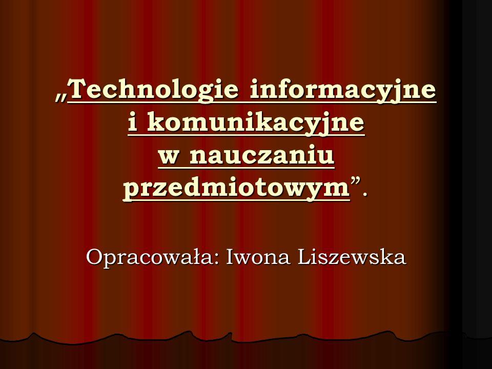 """""""Technologie informacyjne i komunikacyjne w nauczaniu przedmiotowym ."""