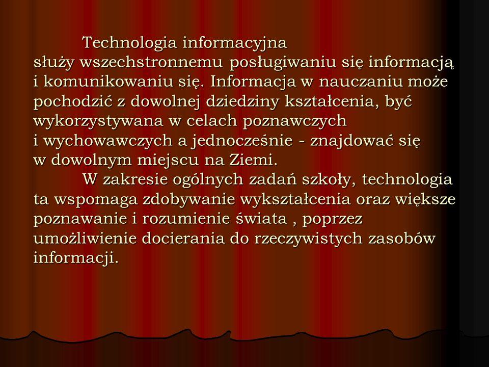 Technologia informacyjna służy wszechstronnemu posługiwaniu się informacją i komunikowaniu się.