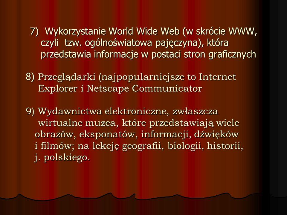 7) Wykorzystanie World Wide Web (w skrócie WWW, czyli tzw