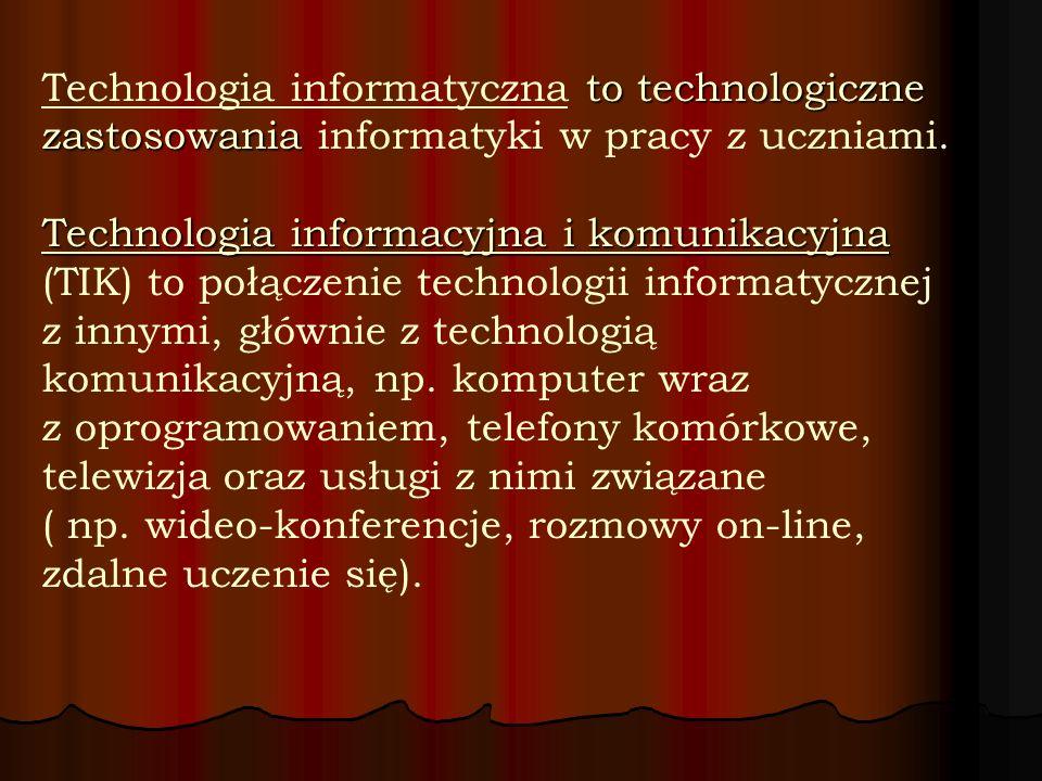 Technologia informatyczna to technologiczne zastosowania informatyki w pracy z uczniami.