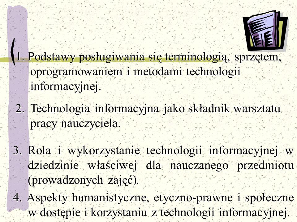 1. Podstawy posługiwania się terminologią, sprzętem, oprogramowaniem i metodami technologii informacyjnej.