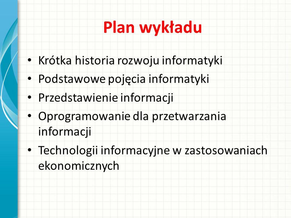 Plan wykładu Krótka historia rozwoju informatyki