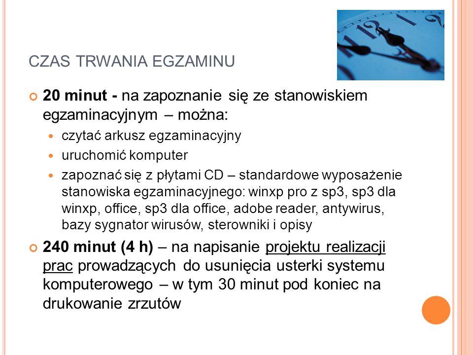 czas trwania egzaminu 20 minut - na zapoznanie się ze stanowiskiem egzaminacyjnym – można: czytać arkusz egzaminacyjny.