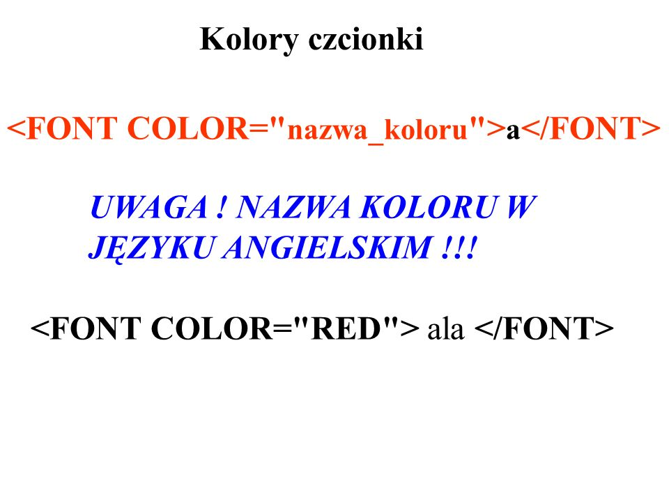 Kolory czcionki<FONT COLOR= nazwa_koloru >a</FONT> UWAGA .