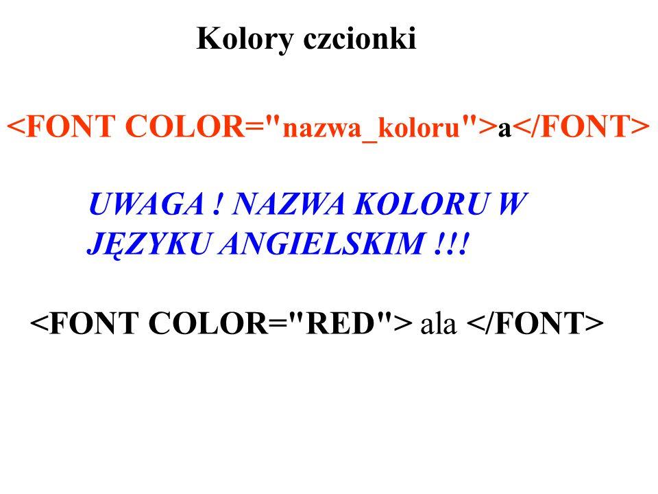 Kolory czcionki <FONT COLOR= nazwa_koloru >a</FONT> UWAGA ! NAZWA KOLORU W. JĘZYKU ANGIELSKIM !!!