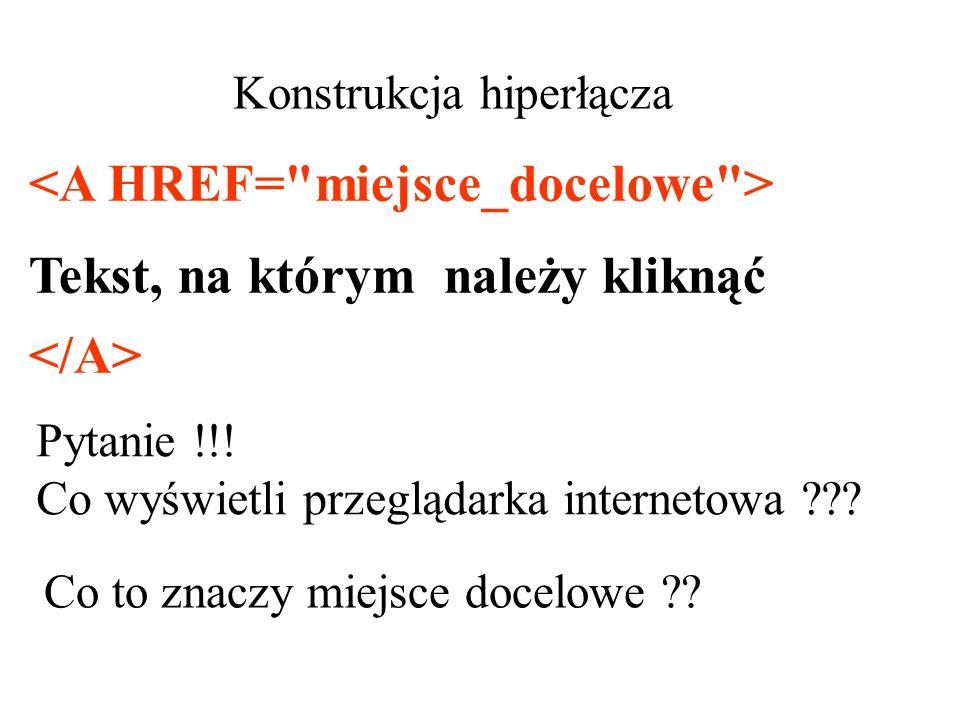 <A HREF= miejsce_docelowe > Tekst, na którym należy kliknąć