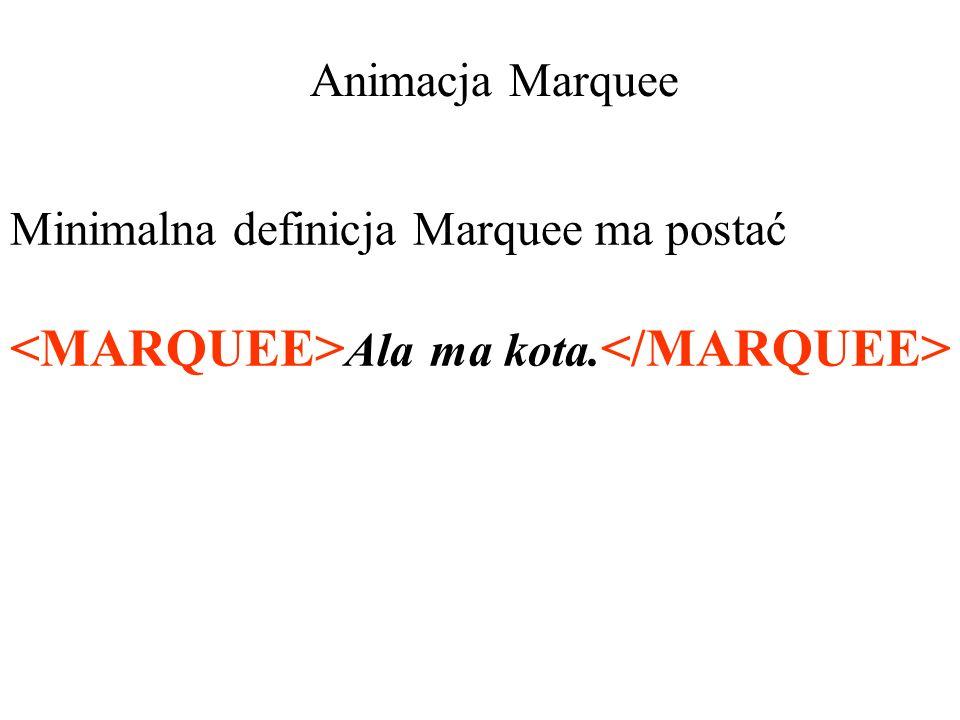 <MARQUEE>Ala ma kota.</MARQUEE>