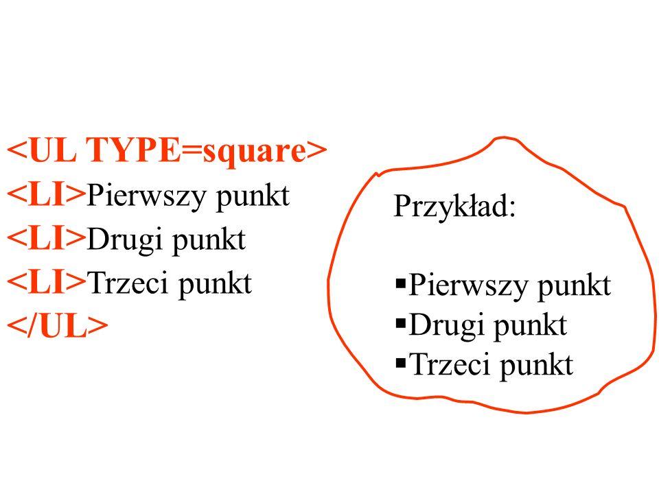 <UL TYPE=square> <LI>Pierwszy punkt <LI>Drugi punkt