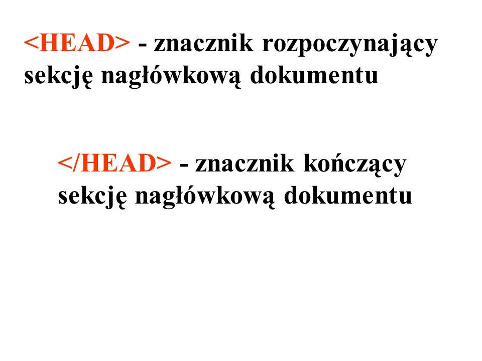 <HEAD> - znacznik rozpoczynający