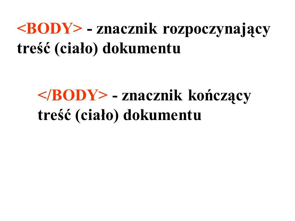 <BODY> - znacznik rozpoczynający