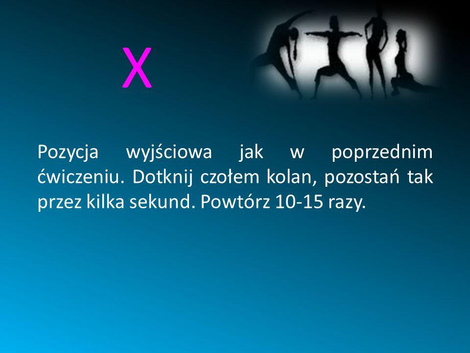 X Pozycja wyjściowa jak w poprzednim ćwiczeniu.