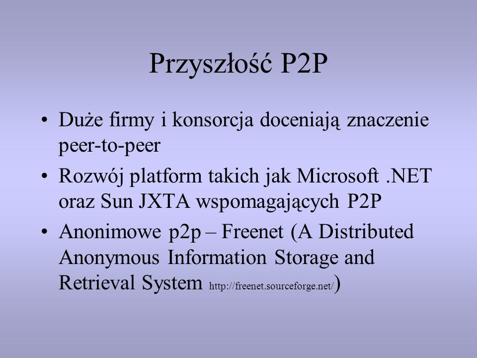 Przyszłość P2P Duże firmy i konsorcja doceniają znaczenie peer-to-peer