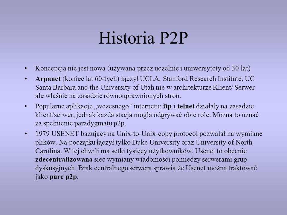 Historia P2PKoncepcja nie jest nowa (używana przez uczelnie i uniwersytety od 30 lat)