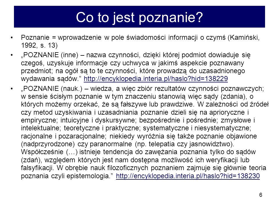 Co to jest poznanie Poznanie = wprowadzenie w pole świadomości informacji o czymś (Kamiński, 1992, s. 13)