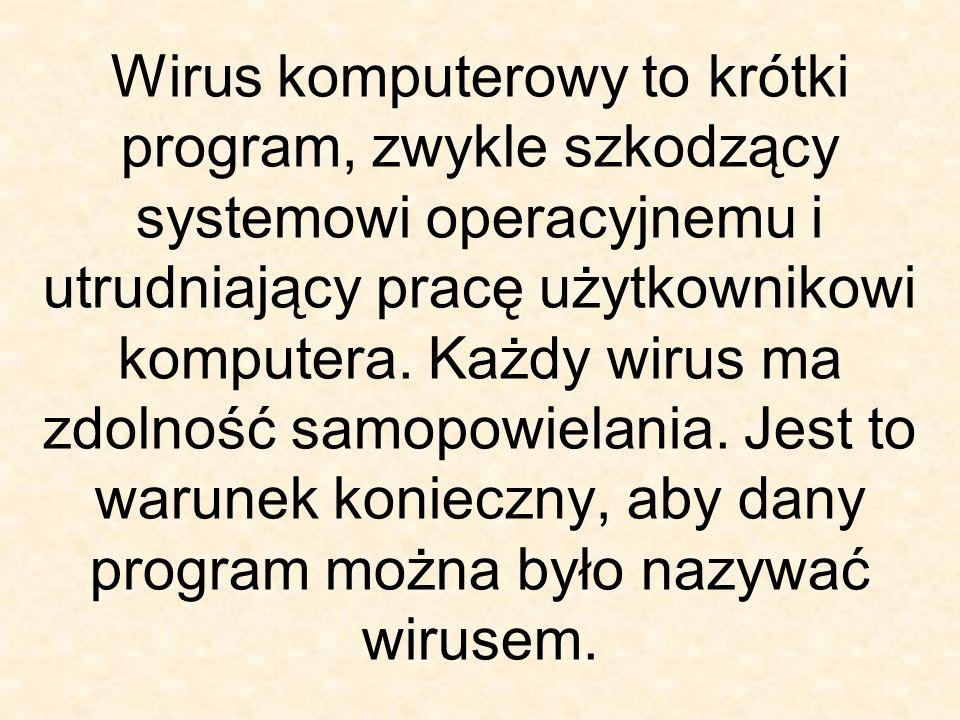 Wirus komputerowy to krótki program, zwykle szkodzący systemowi operacyjnemu i utrudniający pracę użytkownikowi komputera.