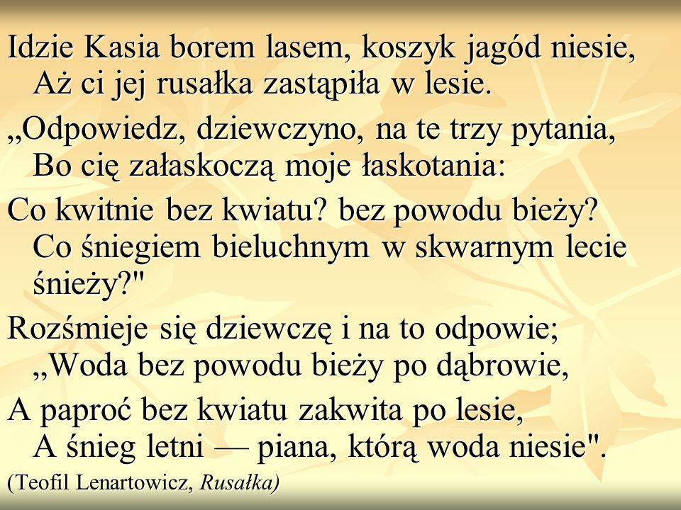 Idzie Kasia borem lasem, koszyk jagód niesie, Aż ci jej rusałka zastąpiła w lesie.