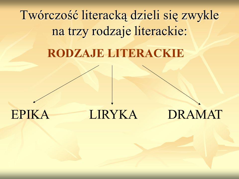 Twórczość literacką dzieli się zwykle na trzy rodzaje literackie: