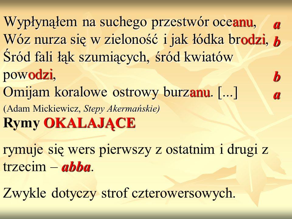 rymuje się wers pierwszy z ostatnim i drugi z trzecim – abba.