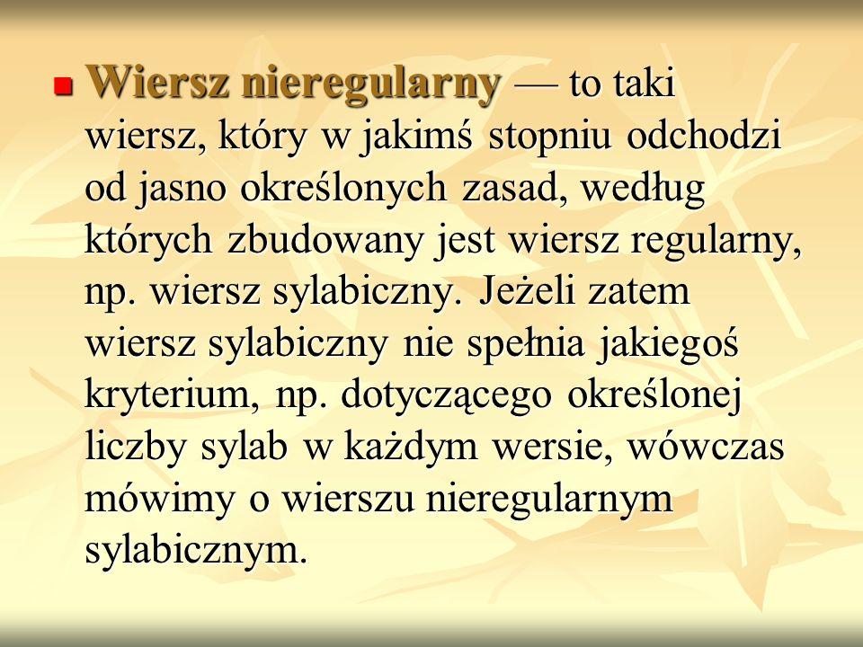 Wiersz nieregularny — to taki wiersz, który w jakimś stopniu odchodzi od jasno określonych zasad, według których zbudowany jest wiersz regularny, np.