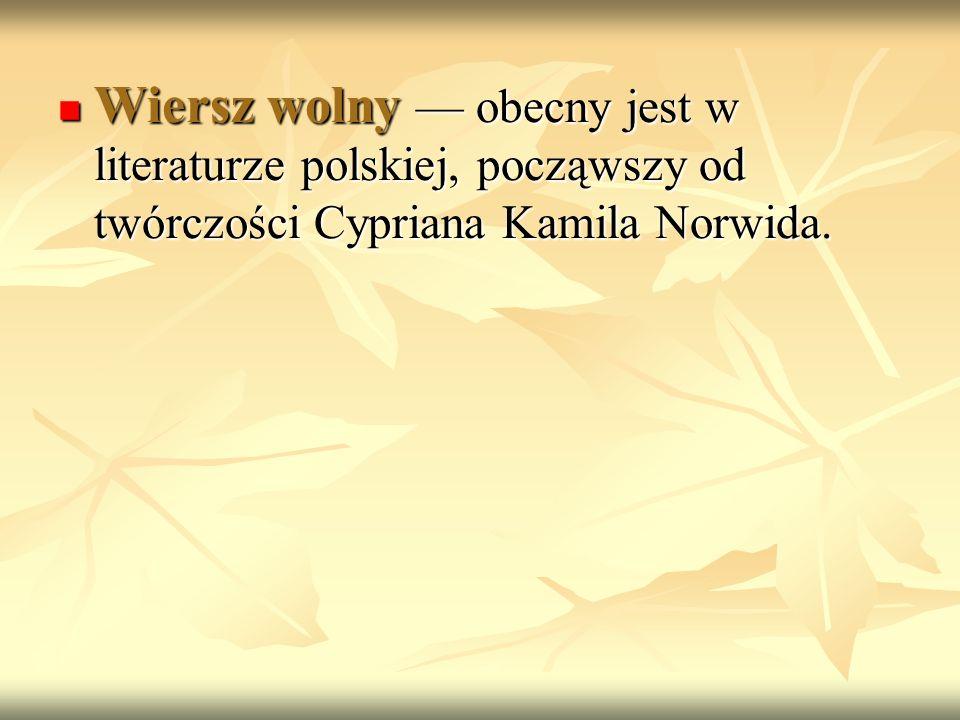 Wiersz wolny — obecny jest w literaturze polskiej, począwszy od twórczości Cypriana Kamila Norwida.