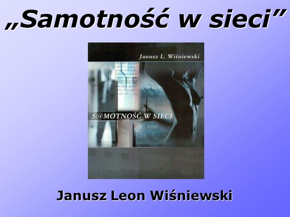 """""""Samotność w sieci Janusz Leon Wiśniewski"""