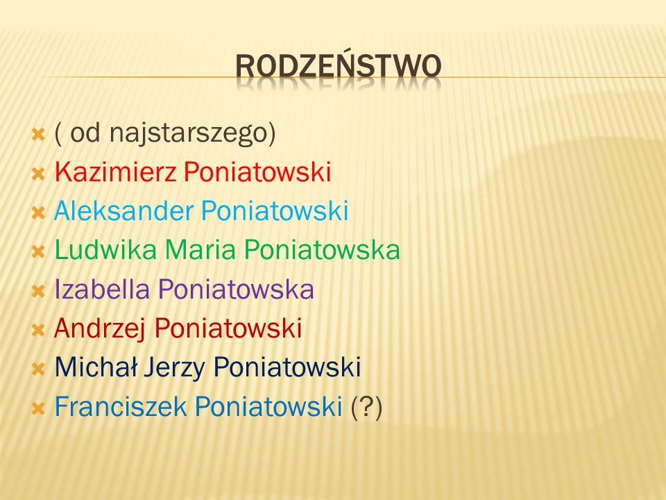 RODZEŃSTWO ( od najstarszego) Kazimierz Poniatowski