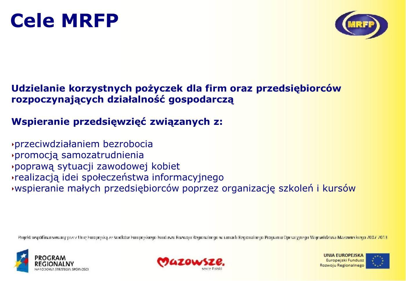 Cele MRFP Udzielanie korzystnych pożyczek dla firm oraz przedsiębiorców rozpoczynających działalność gospodarczą.