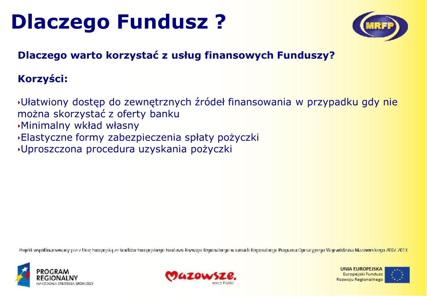 Dlaczego Fundusz Dlaczego warto korzystać z usług finansowych Funduszy Korzyści: