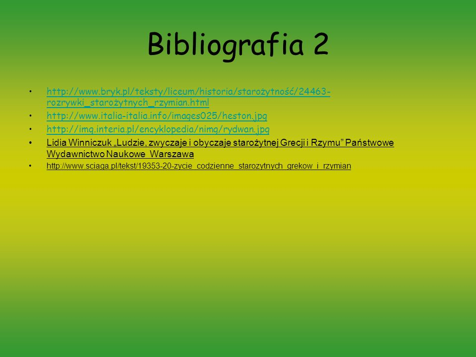 Bibliografia 2 http://www.bryk.pl/teksty/liceum/historia/starożytność/24463-rozrywki_starożytnych_rzymian.html.