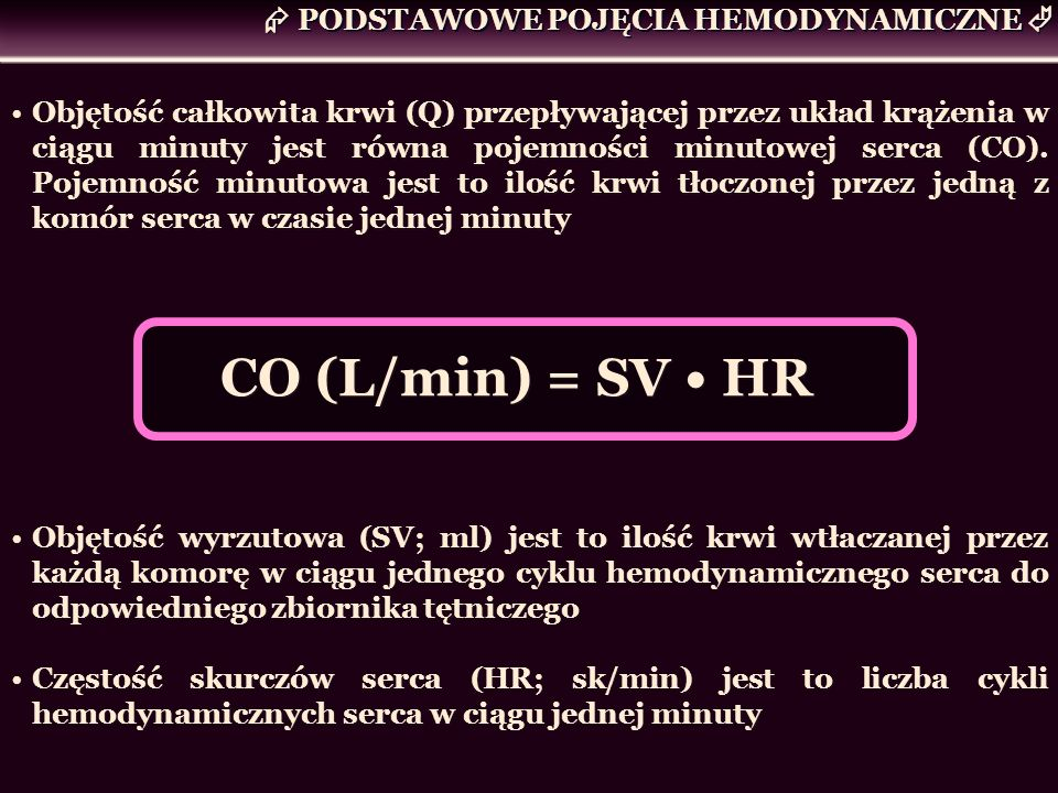 CO (L/min) = SV • HR  PODSTAWOWE POJĘCIA HEMODYNAMICZNE 