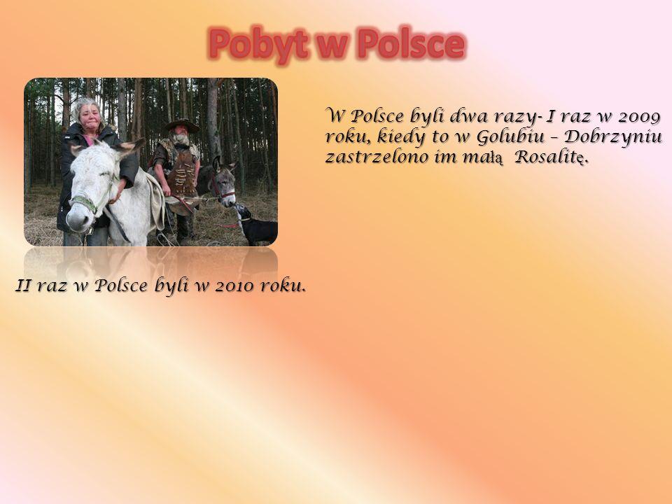 Pobyt w Polsce W Polsce byli dwa razy- I raz w 2009 roku, kiedy to w Golubiu – Dobrzyniu zastrzelono im małą Rosalitę.