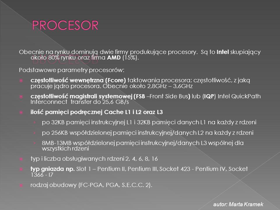 PROCESOR Obecnie na rynku dominują dwie firmy produkujące procesory. Są to Intel skupiający około 80% rynku oraz firma AMD (15%).