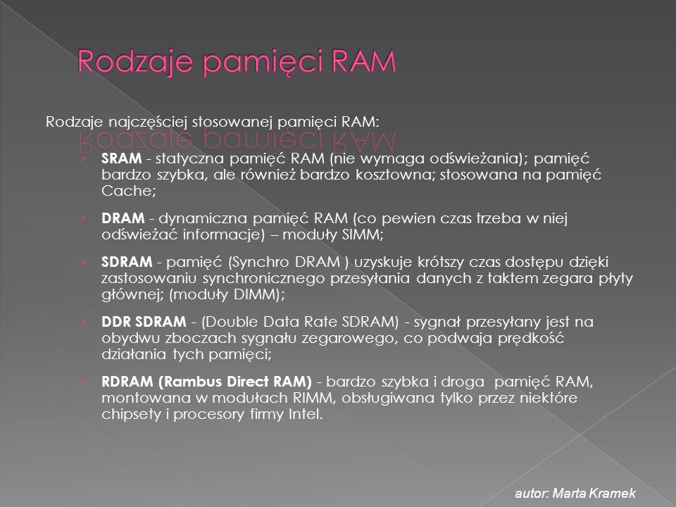 Rodzaje pamięci RAM Rodzaje najczęściej stosowanej pamięci RAM: